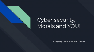 Cyber security, Morals and YOU!